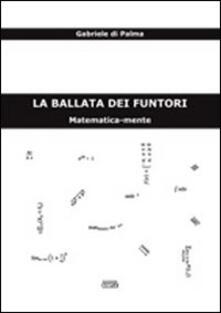La ballata dei funtori. Matematica-mente - Gabriele Di Palma - copertina