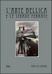 L' arte bellica e le strade ferrate - Mauro L. Longarini - copertina