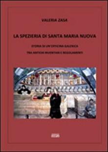 La spezieria di Santa Maria Nuova. Storia di un'officina galenica tra antichi inventari e regolamenti - Valeria Zasa - copertina