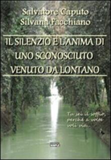 Il silenzio e l'anima di uno sconosciuto venuto da lontano - Salvatore Caputo,Silvana Facchiano - copertina