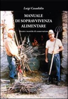 Manuale di sopravvivenza alimentare. Ricette e tecniche di conservazione - Luigi Casadidio - copertina