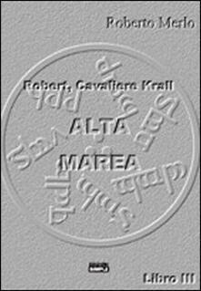 Alta Marea Robert, cavaliere Krall - Roberto Merlo - copertina
