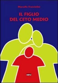 Il figlio del ceto medio - Marcello Franciolini - copertina