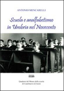 Scuola e analfabetismo in Umbria nel Novecento. Quaderni del Museo della scuola di Castelnuovo di Assisi - Antonio Mencarelli - copertina