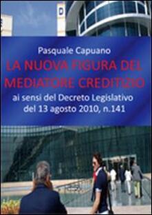 La nuova figura del mediatore creditizio - Pasquale Capuano - copertina