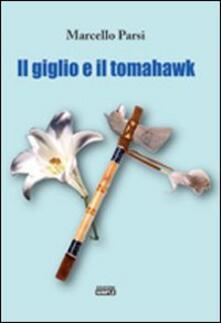 Il giglio e il tomahawk - Marcello Parsi - copertina