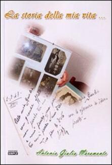 La storia della mia vita... - Antonia G. Maramonte - copertina