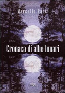 Cronaca di albe lunari - Marcello Parsi - copertina