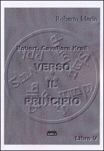 Verso il principio. Robert, Cavaliere Krall. Vol. 5