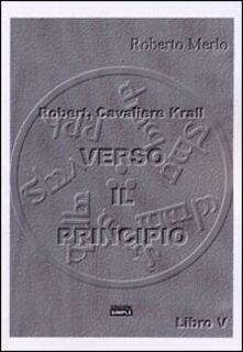 Verso il principio. Robert, Cavaliere Krall. Vol. 5 - Roberto Merlo - copertina