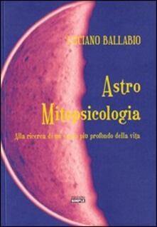 Astro mitopsicologia. Alla ricerca di un senso più profondo della vita - Luciano Ballabio - copertina