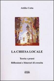 La chiesa locale. Teoria e prassi. Riflessioni e itinerari di crescita - Attilio Cotta - copertina