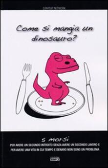 Come si mangia un dinosauro? 5 morsi per avere un secondo introito senza avere un secondo lavoro e per avere una vita in cui tempo e denaro non sono un problema - copertina