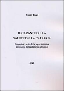 Il garante della salute della Calabria. Esegesi del testo della legge istitutiva e proposta di regolamento attuativo - Mario Tocci - copertina