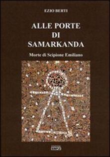 Alle porte di Samarkanda. Morte di Scipione Emiliano - Ezio Berti - copertina