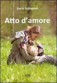 Atto d'amore - Dario Schiavoni - copertina