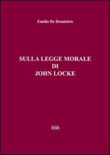 Sulla legge morale di John Locke - Emilio De Dominicis - copertina