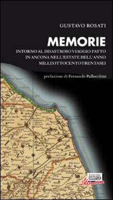Memorie. Intorno al disastroso viaggio fatto in Ancona nellestate dellanno milleottocentotrentasei.pdf