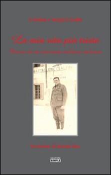 La mia vita più triste. Diario di un itinerario militare italiano - Cristina Cicalla,Sergio Cicalla - copertina