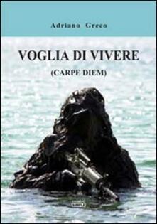 Voglia di vivere (carpe diem) - Adriano Greco - copertina