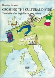 Crossing the cultural divide. The gaffes of an englishman in Italy - Dominic Stewart - copertina