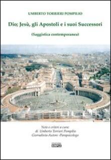 Dio, Jesù, gli apostoli e i suoi successori - Pompilio U. Torrieri - copertina