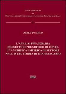 L' analisi finanziaria dei settori prenditori di fondi. Una verifica empirica di settore nell'istruttoria di fido bancario - Paolo D'Amico - copertina