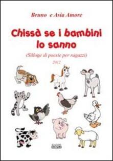 Chissà se i bambini lo sanno (Silloge di poesie per ragazzi) - Bruno Amore,Asia Amore - copertina