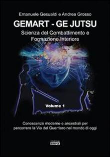 Gemart. Ge Jutsu. Scienza del combattimento e formazione interiore - Emanuele Gesualdi,Andrea Grosso - copertina