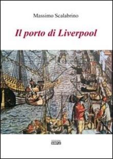 Il porto di Liverpool - Massimo Scalabrino - copertina