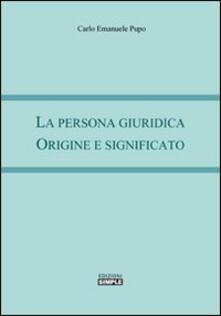 La persona giuridica. Origine e significato - Carlo Emanuele Pupo - copertina