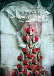 En busca del signo. Narraciones e imaginarios hispanoamericanos - M. Amalia Barchiesi - copertina
