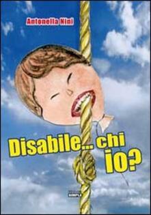Disabile... chi io? - Antonella Nini - copertina