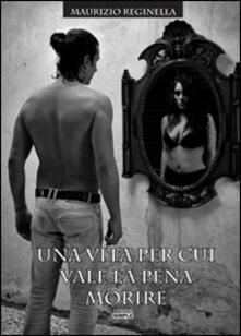 Una vita per cui vale la pena morire - Maurizio Reginella - copertina