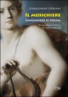 Il musichiere. Canzoniere di poesia. Raccolta di poesie di varie nature - Gioacchino Cipriani - copertina