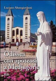 Odissea con apoteosi a Medjugorje - Luciano Abategiovanni - copertina