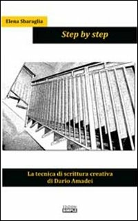 Step by step. La tecnica di scrittura creativa di Dario Amadei - Sbaraglia Elena - wuz.it