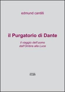 Il Purgatorio di Dante. Il viaggio dell'uomo dall'ombra alla luce - Edmund Cantilli - copertina