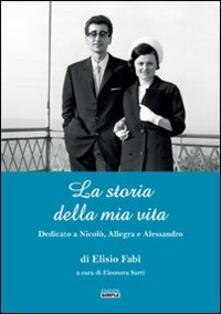 La storia della mia vita. Dedicato a Nicolò, Allegra e Alessandro - Elisio Fabi - copertina