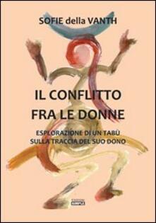 Il conflitto fra le donne. Esplorazione di un tabù sulla traccia del suo dono - Sofie Della Vanth - copertina