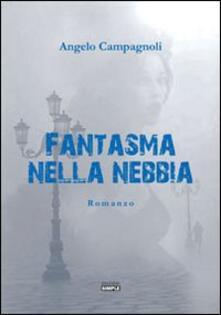Fantasma nella nebbia - Angelo Campagnoli - copertina