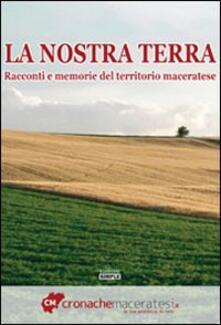 La nostra terra. Racconti e memorie del territorio maceratese - copertina