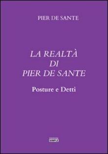 La realtà di Pier De Sante. Posture e detti - Pier De Sante - copertina