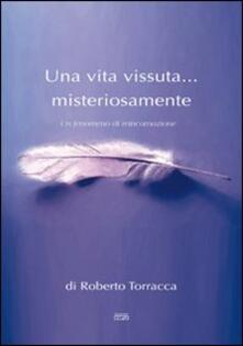 Una vita vissuta... misteriosamente. Un fenomeno di reincarnazione - Roberto Torracca - copertina