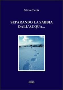 Separando la sabbia dall'acqua - Silvio Ciccia - copertina