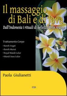 Il massaggio di Bali e di Java. Dall'Indonesia i rituali di bellezza delle regine - Paola Giulianetti - copertina