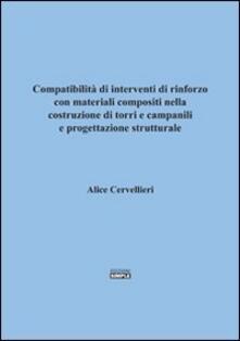 Compatibilità di interventi di rinforzo con materiali compositi nella costruzione di torri e campinili e progettazioone strutturale - Alice Cervellieri - copertina