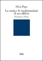 La storia e le trasformazioni di un edificio. Il Lingotto a Torino