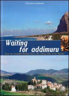 Waiting for addimuru. FRom the beautiful Sicilian sea to the rolling hills of the Marche - Vincenzo Lombardo - copertina