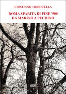 Roma sparita di fine '900 da Marino a Pechino - Cristiano Torricella - copertina